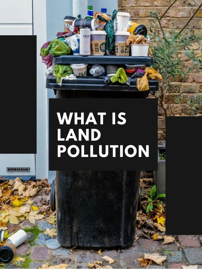 What is Land Pollution (Effects & Causes)