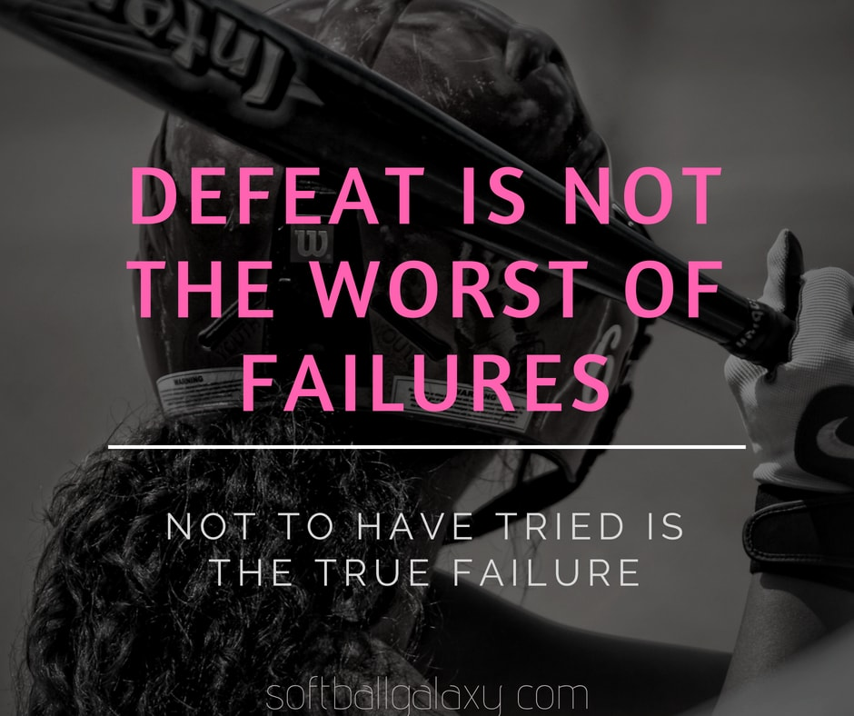 Defeat Is Not Worst Failure Not To Have Tried Is Softball Meme