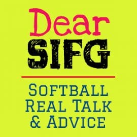 Dear SIFG | Softball Is For Girls | Advice Blog