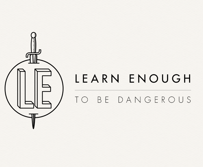Learn Enough to Be Dangerous