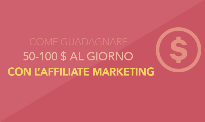Come guadagnare 50 o 100$ al giorno con l'affiliate marketing