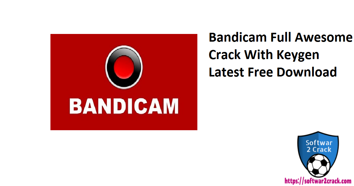Bandicam Full Awesome Crack With Keygen Latest Free Download