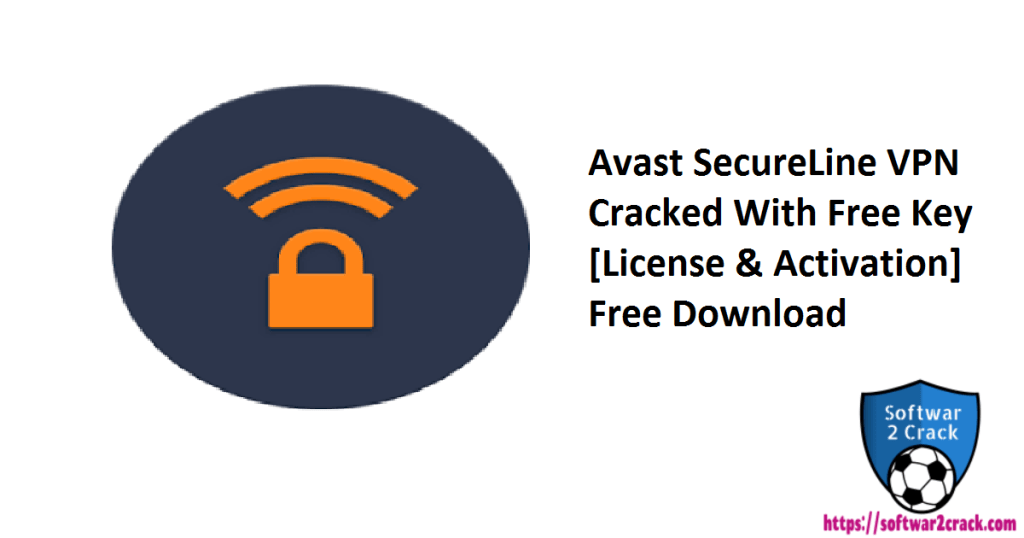 Avast SecureLine VPN Cracked With Free Key [License & Activation] Free Download