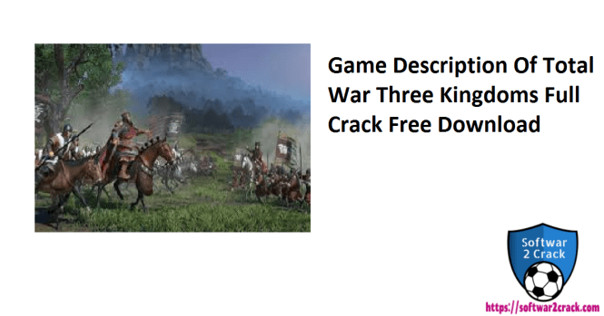 Game Description Of Total War Three Kingdoms Full Crack Free Download