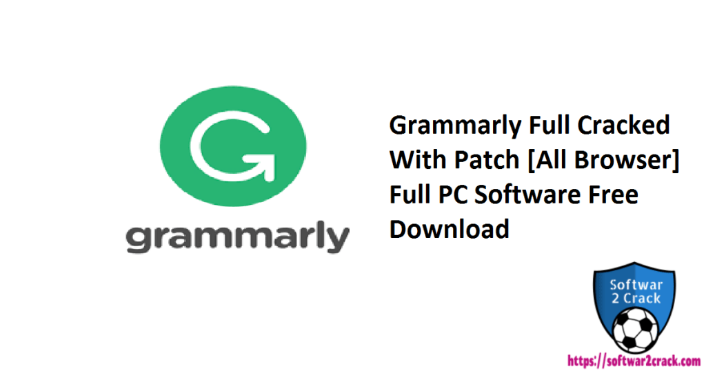 Grammarly Full Cracked With Patch [All Browser] Full PC Software Free Download