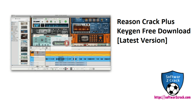 Reason Crack Plus Keygen Free Download [Latest Version]