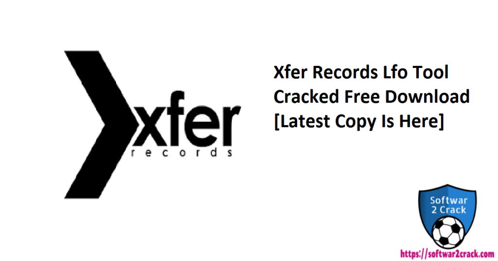 Xfer Records Lfo Tool Cracked Free Download [Latest Copy Is Here]