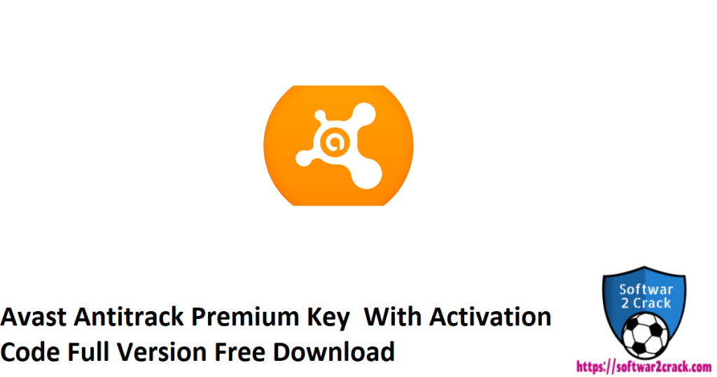Avast Antitrack Premium Key  With Activation Code Full Version Free Download