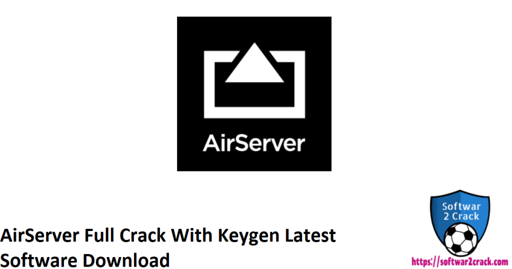 AirServer Full Crack With Keygen Latest Software Download
