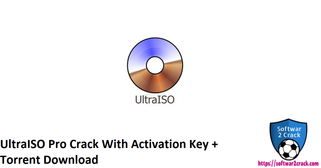 UltraISO Pro Crack With Activation Key + Torrent Download