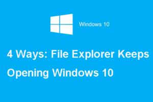 File Explorer Keeps Opening On Windows 10