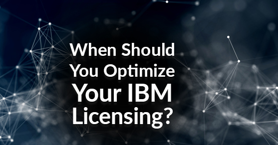 When Should You Optimize Your IBM Licensing?