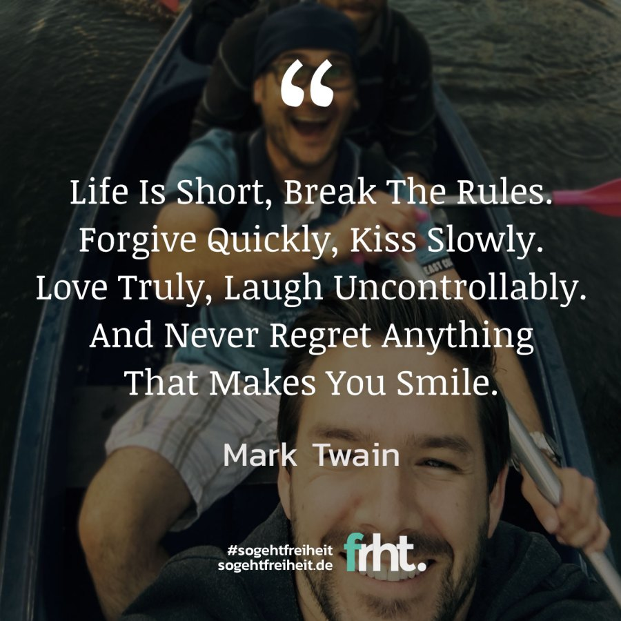 "Quote of the Week | ""Life Is Short, Break The Rules. Forgive Quickly, Kiss Slowly. Love Truly. Laugh Uncontrollably And Never Regret Anything That Makes You Smile."" – Mark Twain"