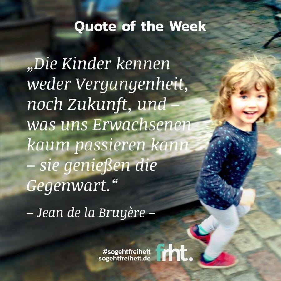 Quote of the Week |Kinder genießen die Gegenwart –Jean de la Bruyère |So geht Freiheit |Jan Stiewe