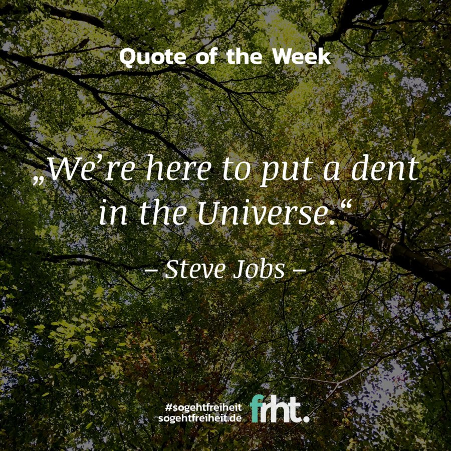 "Quote of the Week | ""We're here to put a dent in the Universe."" – Steve Jobs"
