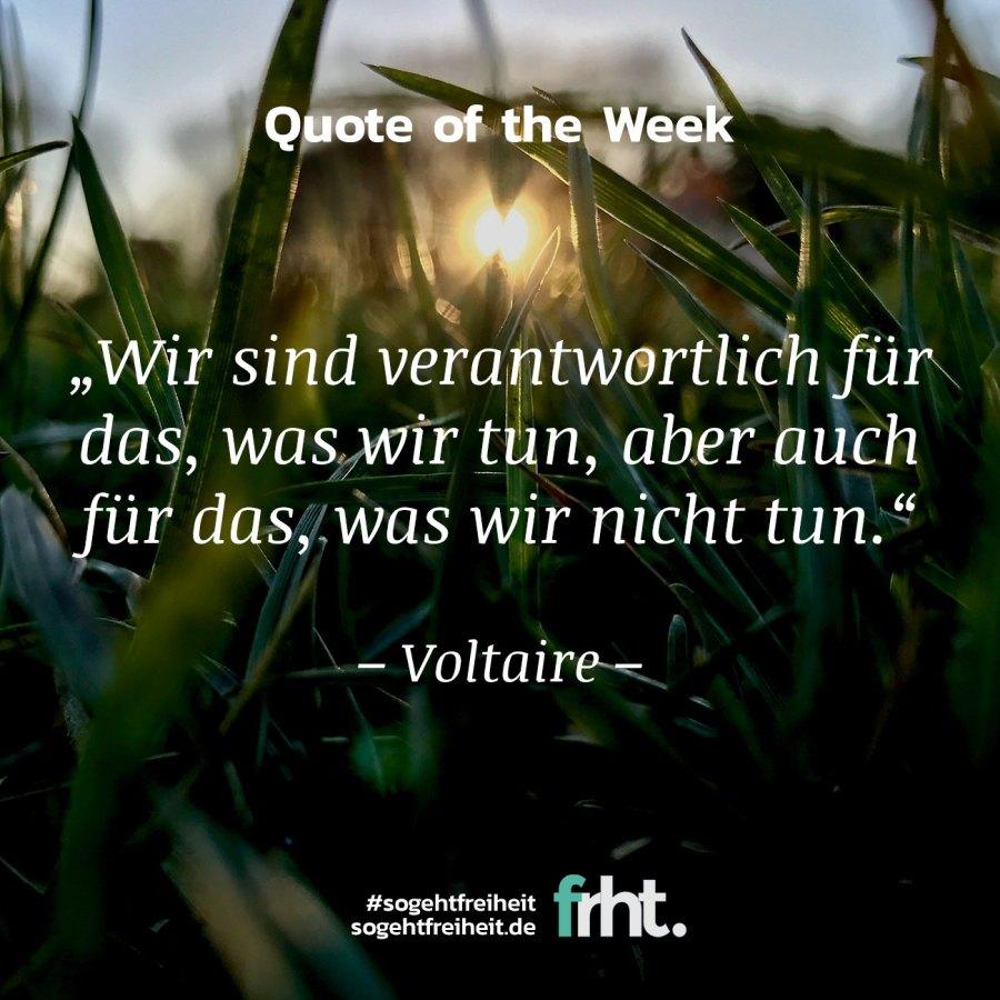 """Quote of the Week   """"Wir sind verantwortlich für das, was wir tun, aber auch für das, was wir nicht tun."""" – Voltaire"""