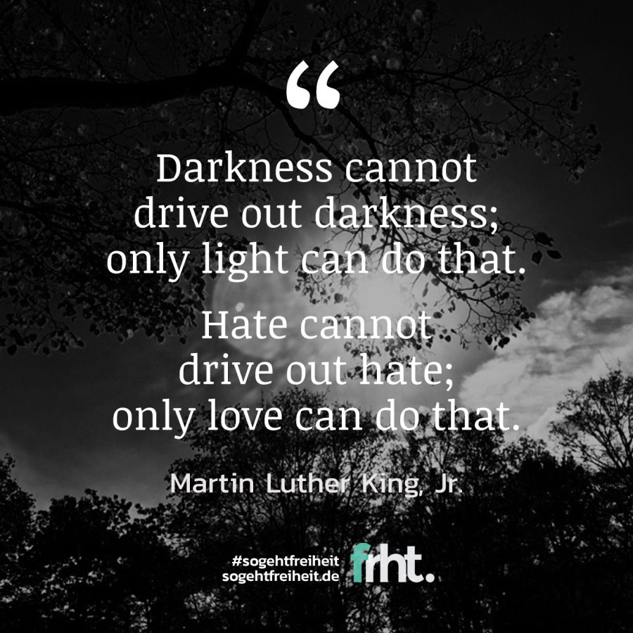 "Quote of the Week | ""Darkness cannot drive out darkness; only light can do that. Hate cannot drive out hate; only love can do that."" - Martin Luther King, Jr."