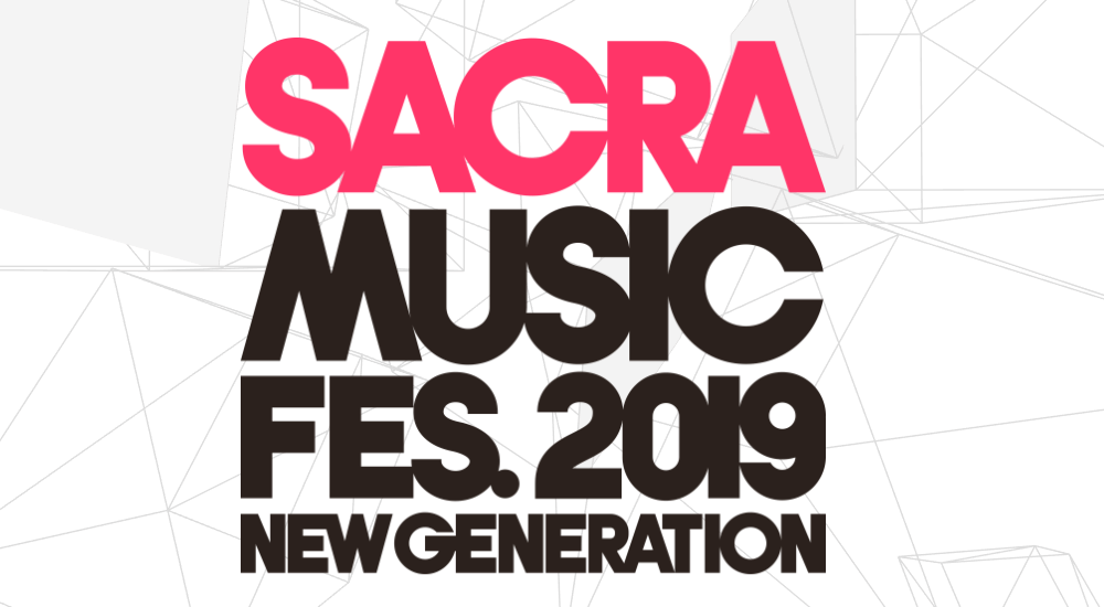 """SACRA MUSIC FES.2019 NEW GENERATION"" Slated for May!"