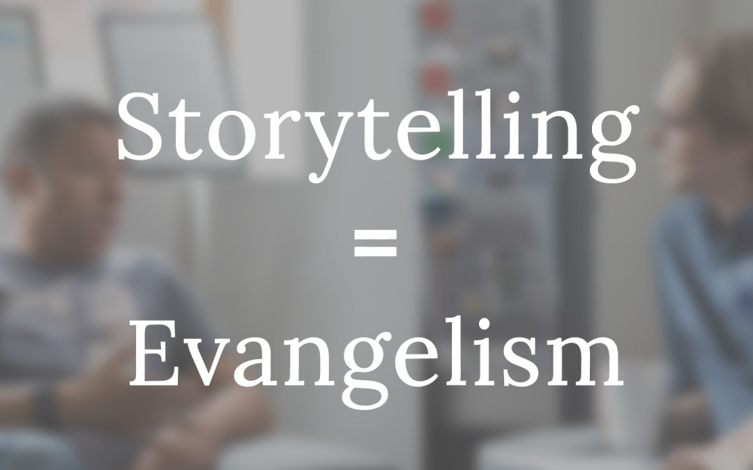 Storytelling IS Evangelism