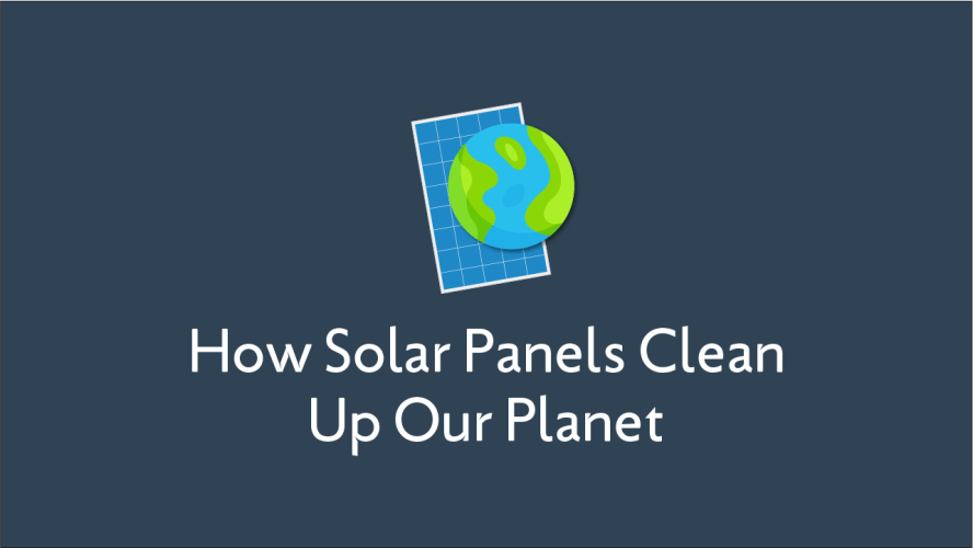How Solar Panels clean Up Our Planet