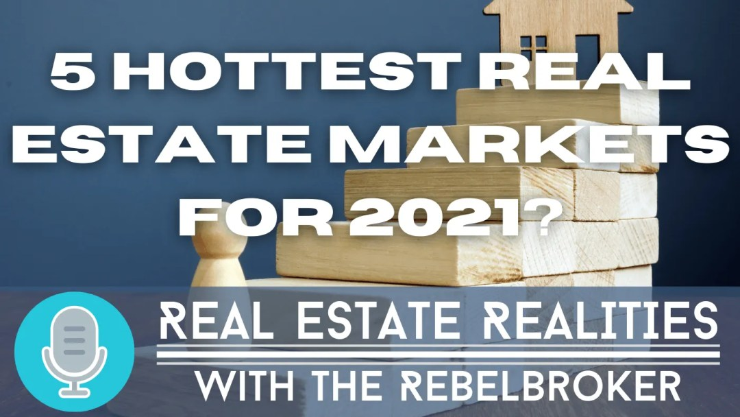 Podcast 5 Hottest Real Estate Markets For 2021