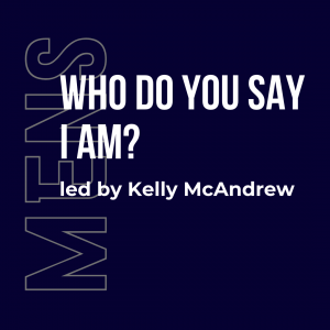 Who you say I am mens bible study