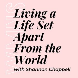 Living a Life Set Apart From the World w/ Shannon Chappell (women's) 4