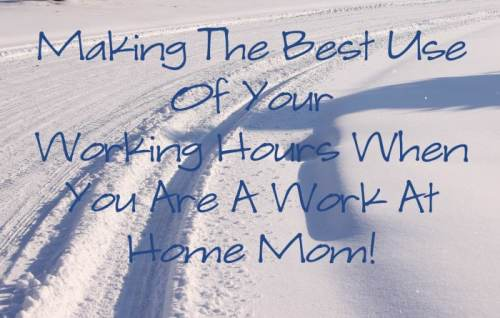 Making The Best Use Of Your Working Hours When You Are A Work At Home Home