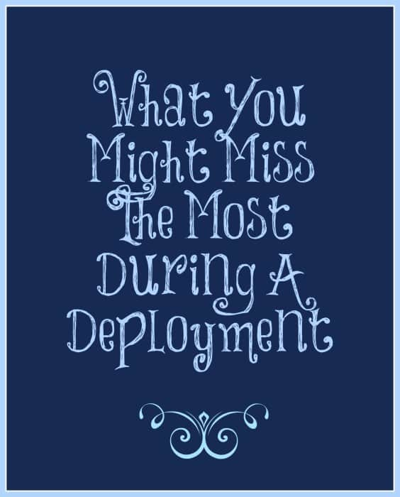 What You Might Miss The Most During A Deployment