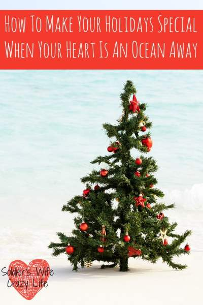 How To Make Your Holidays Special When Your Heart Is An Ocean Away