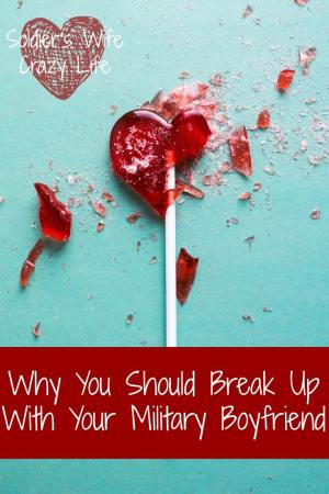 Why You Should Break Up With Your Military Boyfriend