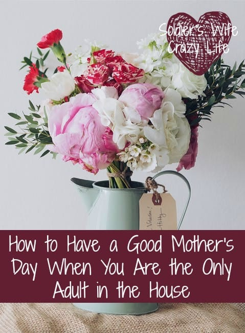 How to Have a Good Mother's Day When You Are the Only Adult in the House
