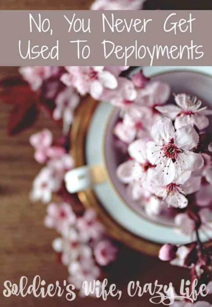 No, You Never Get Used To Deployments