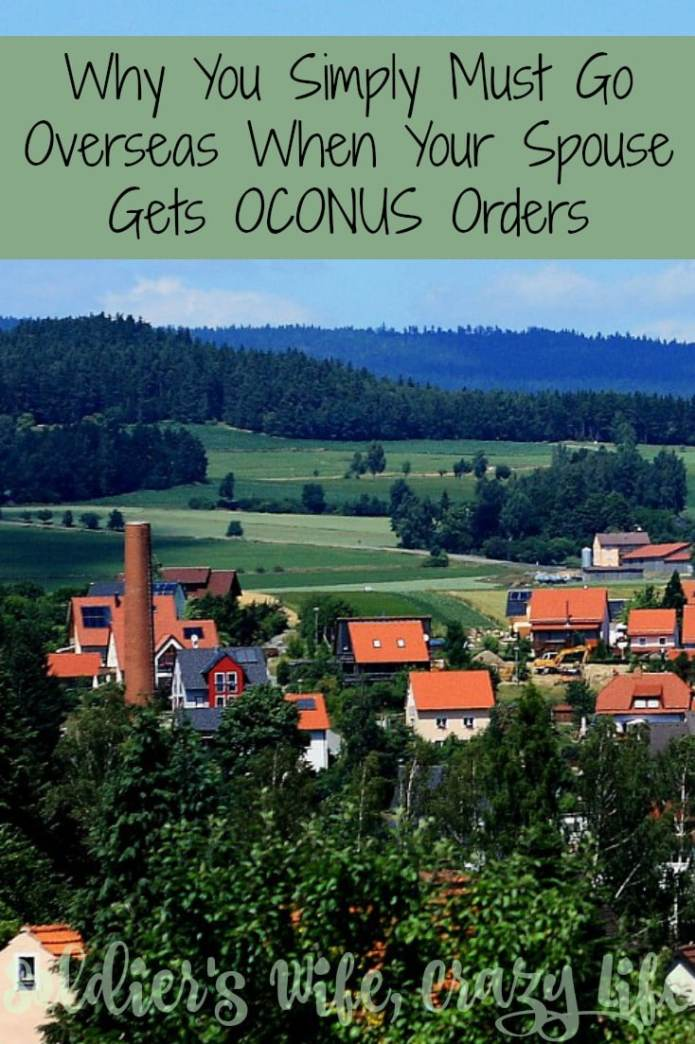 Why You Simply Must Go Overseas When Your Spouse Gets OCONUS Orders