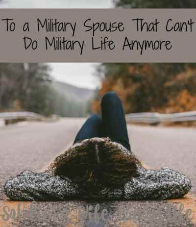 To a Military Spouse That Can't Do Military Life Anymore