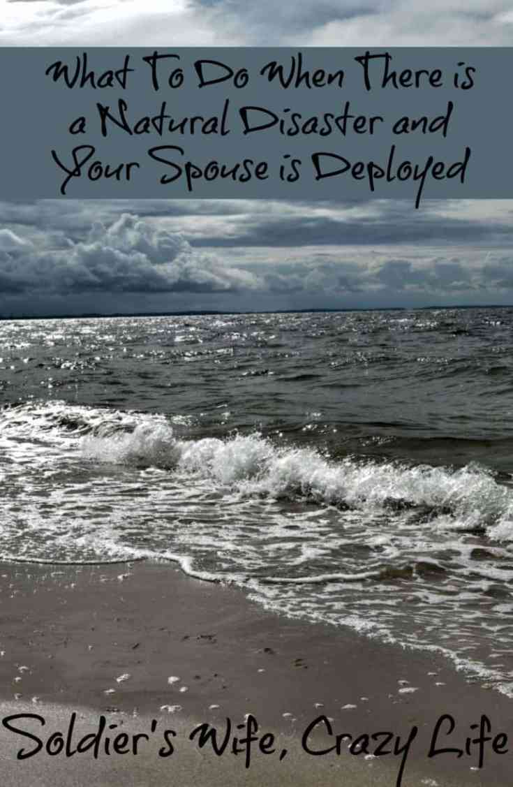 What To Do When There is a Natural Disaster and Your Spouse is Deployed