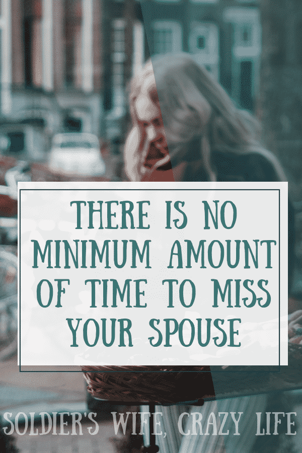There is No Minimum Amount of Time to Miss Your Spouse