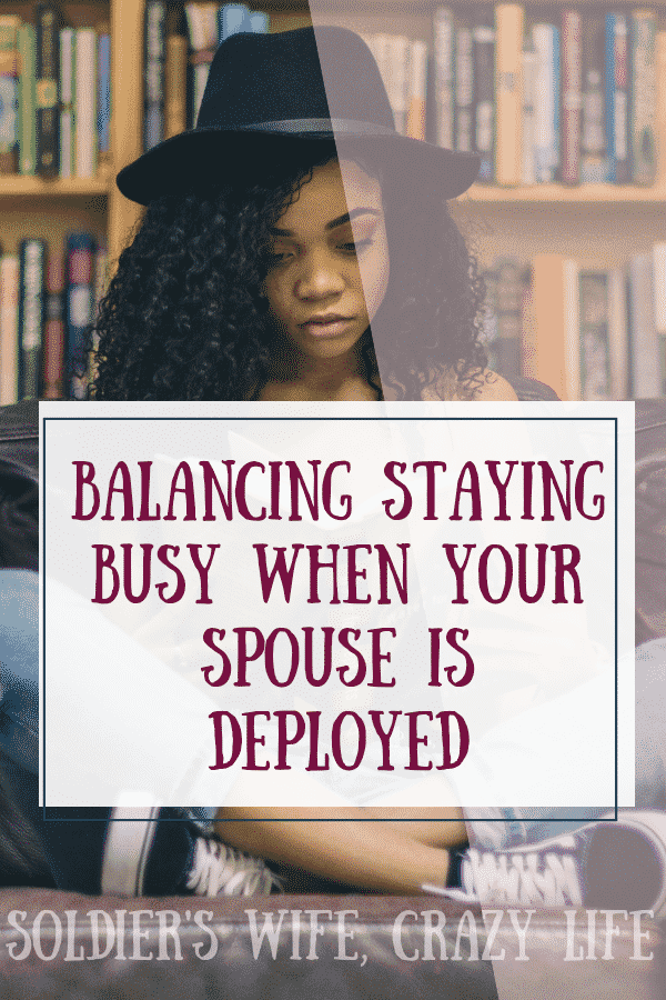 Balancing Staying Busy When Your Spouse Is Deployed