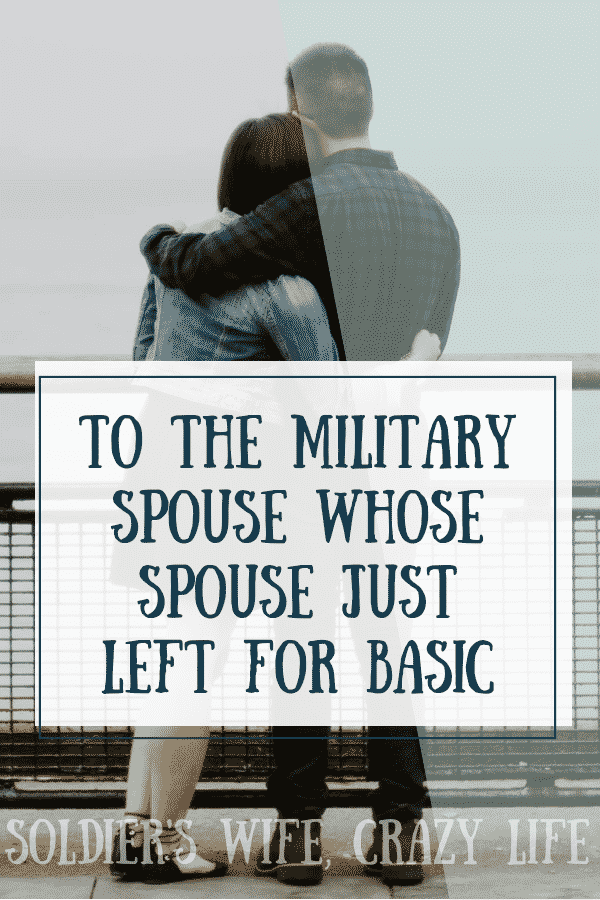 To The Military Spouse Whose Spouse Just Left For Basic