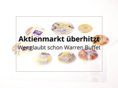 Aktienmarkt überhitzt – wer glaubt schon Warren Buffet?