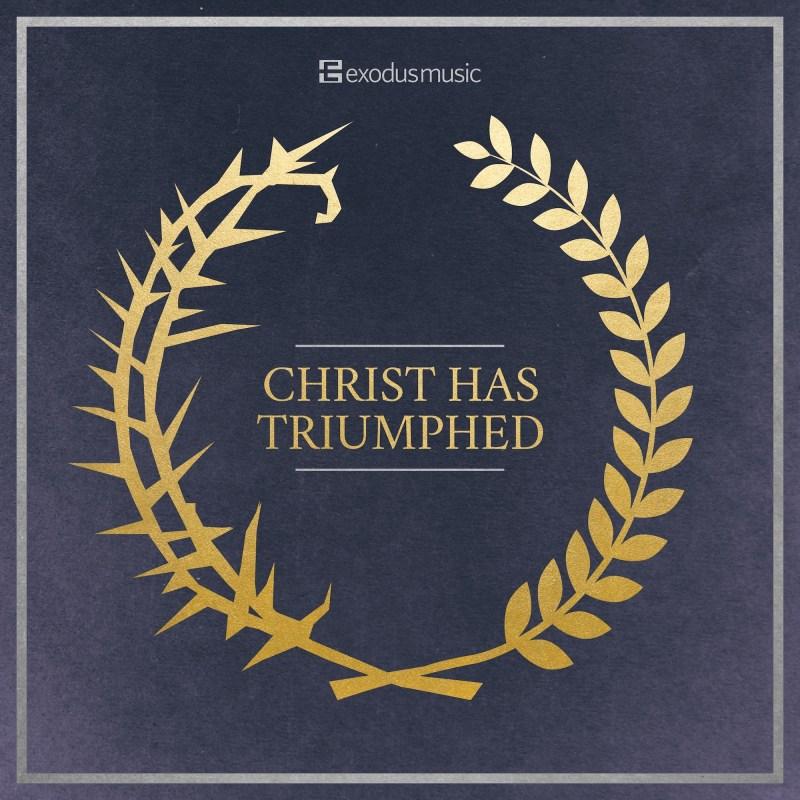 Christ Has Triumphed - Exodus Music album cover