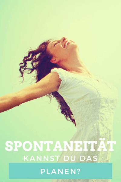 Spontaneität - kann man das planen?