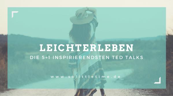 Leichterleben - die 5+1 inspirierendsten TED-Talks