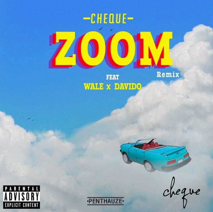 Cheque Ft. Davido & Wale – Zoom (Remix)