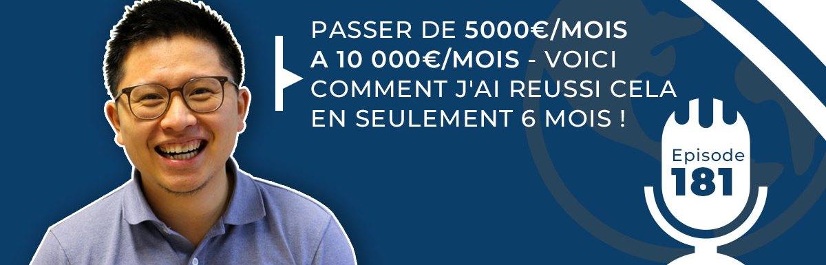 181. PASSER DE 5000€/MOIS A 10 000€/MOIS : VOICI COMMENT J'AI RÉUSSI CELA EN SEULEMENT 6 MOIS
