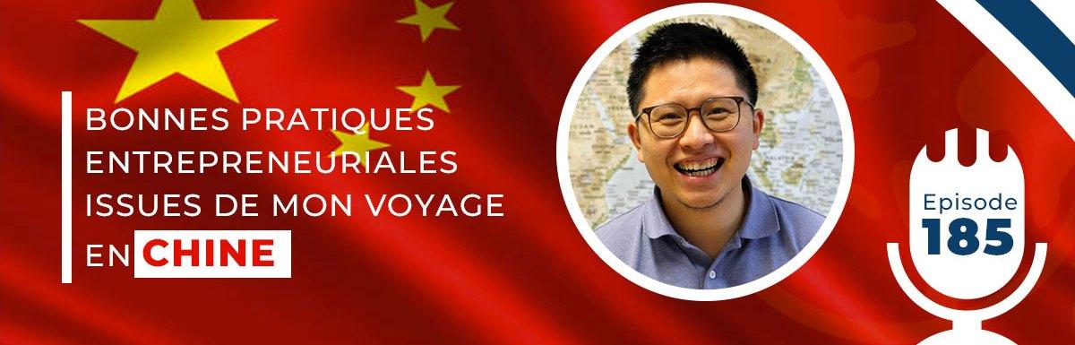185. BONNES PRATIQUES ENTREPRENEURIALES ISSUES DE MON VOYAGE EN CHINE