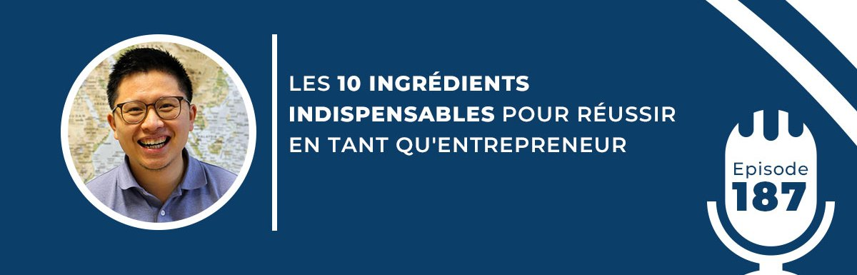 187. LES 10 INGRÉDIENTS INDISPENSABLES POUR RÉUSSIR EN TANT QU'ENTREPRENEUR