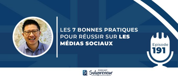 LES 7 BONNES PRATIQUES POUR RÉUSSIR SUR LES MÉDIAS SOCIAUX [ Podcast n°191 ]