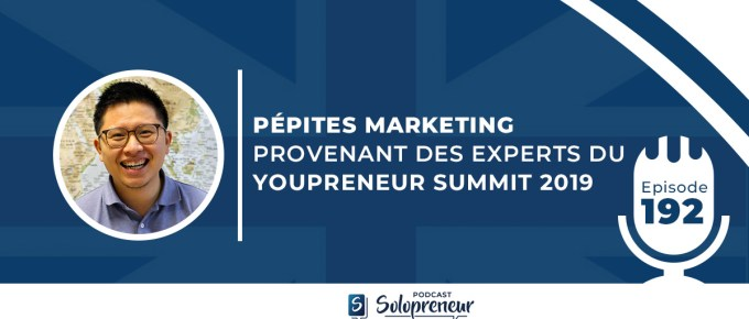 192. PÉPITES MARKETING PROVENANT DES EXPERTS DU YOUPRENEUR SUMMIT 2019