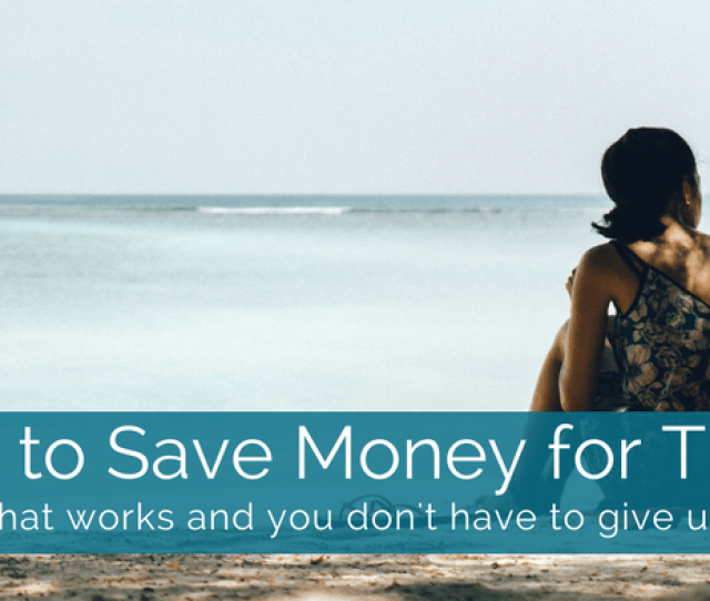 How To Save Money For Travel 4
